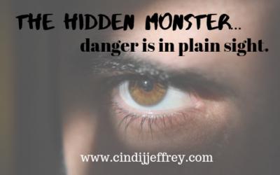 The hidden monster…danger is in plain sight!