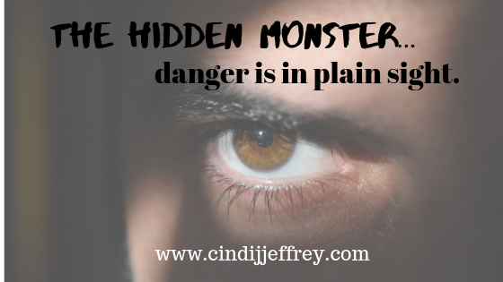 The hidden monster…danger is in plain sight!