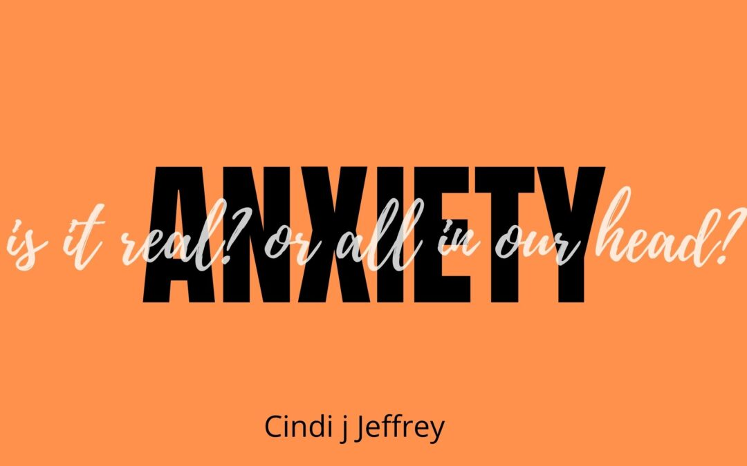 Anxiety, is it real? Or all in our head?